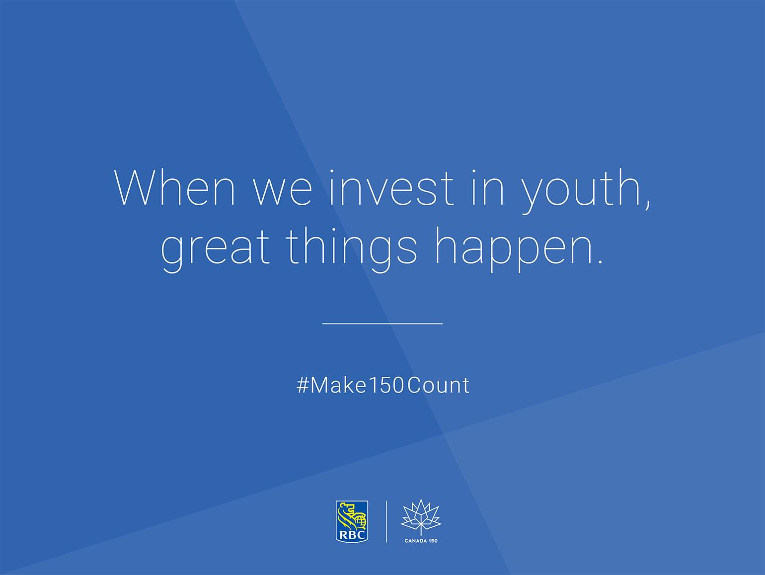 When we invest in youth, great things happen. #Make150Count.