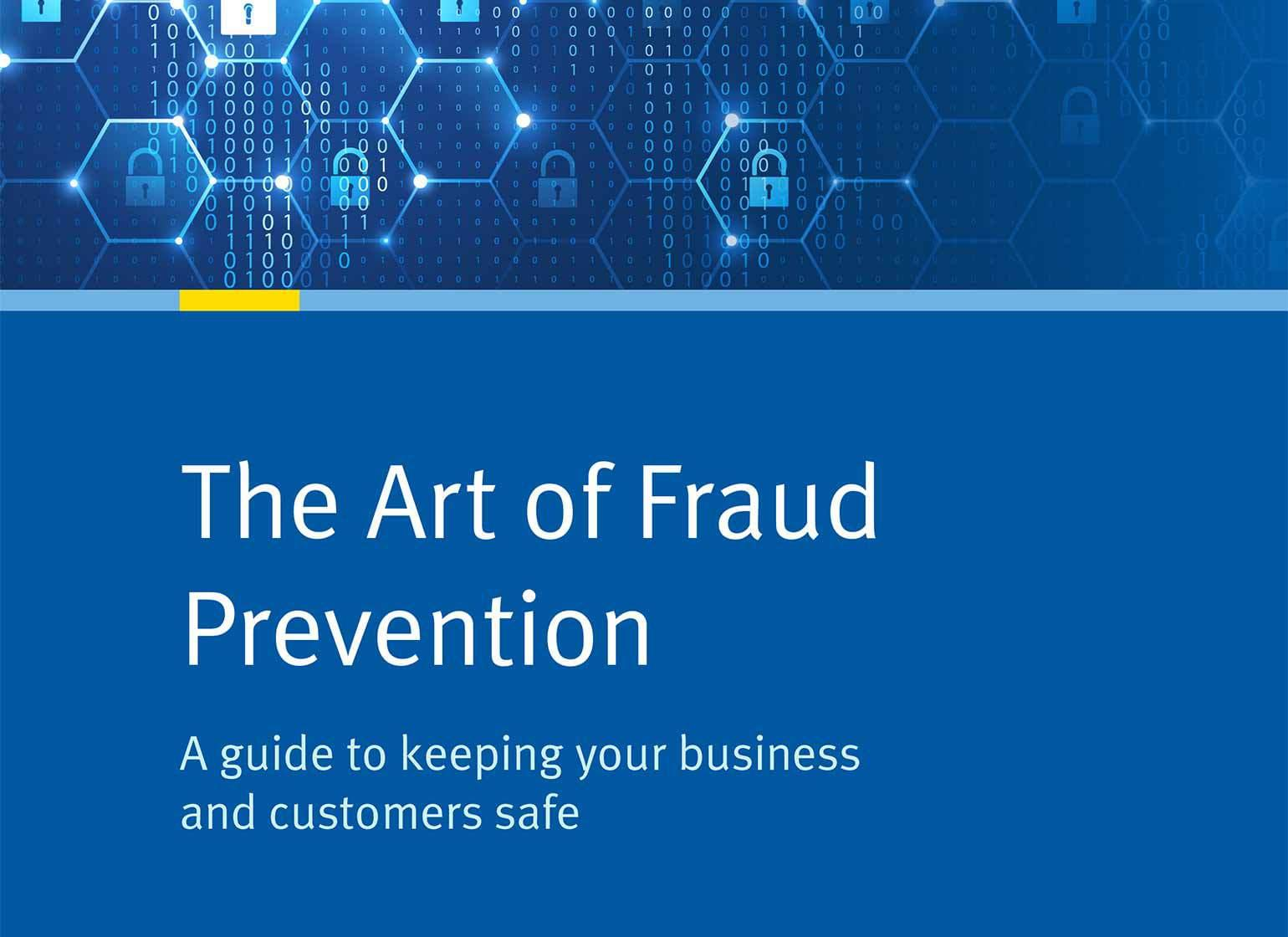 The Art of Fraud Prevention: A guide to keeping your business and customers safe